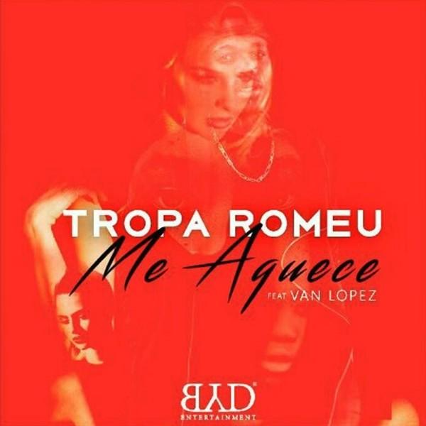 TropaRomeu - Me Aquece (feat. Van Lopez)