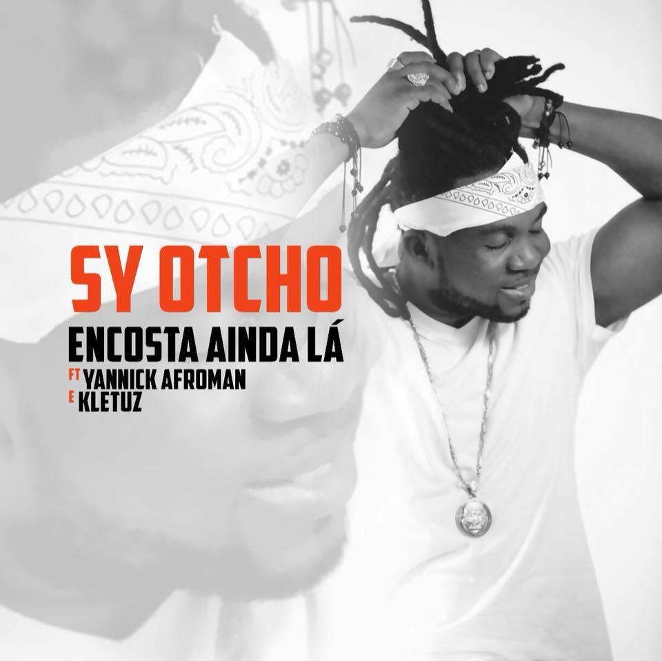 Sy Otcho - Encosta Ainda Lá (feat. Yannick Afroman & Kletuz)