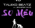 Taliixo Beatz - Só Meu (feat. Jennifer Dias)