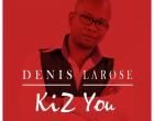 Denis Larose - Kiz You