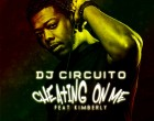 DJ Circuito - Cheating On Me (feat. Kimberly)