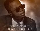 Puto Português - Naye Bi Te (feat. Djay ST7)