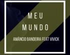 Amâncio Bandeira - Meu Mundo (feat. Vivick)