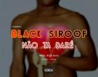 Black Siroof - Não ta Daré