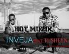 Hot Muzik - Inveja (feat. Tusheyna)