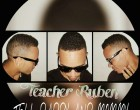 Teacher Ruben - Tell Daddy And Mommy