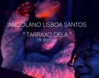 Angolano Lisboa Santos - Tarraxo Dela (feat. Ritchas)