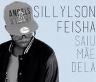 Sillylson Feisha - Saiu Mãe Dela