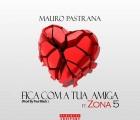Mauro Pastrana - Fica Com a Tua Amiga (feat. Zona 5)