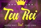 Amëriko Nunez - Teu Rei (feat. Prince Singh)