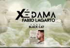 Fábio Lagarto - Xé Dama (feat. Black Cat)