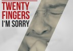 Twenty Fingers - I'm Sorry