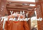 Yau Mix - Ta Me Kuiar Bwe (feat. Drack Ritt)