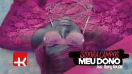 Isidora Campos - Meu Dono (feat. Young Double)