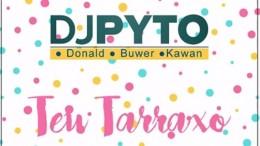 DJ Pyto, Donald Dimas, Buwer & Kawam - Teu Tarraxo