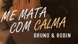 Bruno&Robin - Me Mata Com Calma