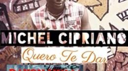 Michel Cipriano - Quero te Dar (feat. Dayon Vuma)
