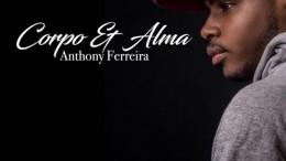 Anthony Ferreira - Corpo e Alma