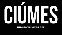 Tozé Gonçalves - Ciúmes (feat. Victor o Anjo)