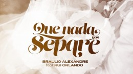 Bráulio Alexandre - Que Nada Nos Separe (feat. Rui Orlando & DJ Malvado)
