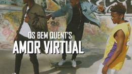 Os Bem Quent's - Amor Virtual