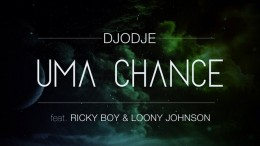 Djodje - Uma Chance (feat. Ricky Boy & Loony Johnson)