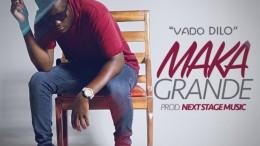 Vado Dilo - Maka Grande