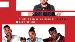 Xclusivos & DJ Helio Baiano - Nao é de Bem (feat. Bass)
