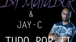 DJ Matador & Jay C - Tudo Por Ti