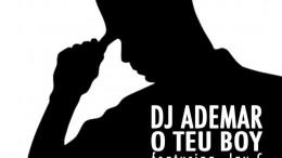 DJ Ademar - O Teu Boy (feat. Jay C)