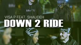 Visa P - Down 2 Ride (feat. Shaudeh)