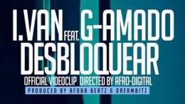 I.Van - Desbloquear (feat. G-Amado)