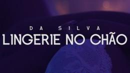 Da Silva - Lingerie No Chão (feat. Eric Daro)