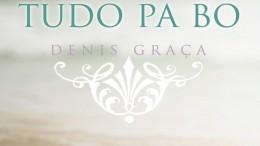 Denis Graça - Tudo Pa Bo