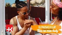 DJ Pausas & Llay - Toca No Meu Body (feat. CaliFlow & Lennox)