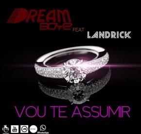 Dream Boyz - Vou Te Assumir (feat. Landrick)