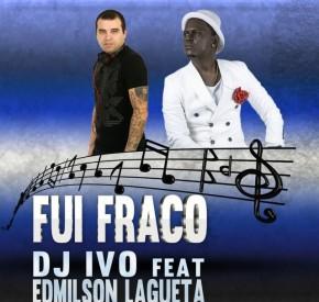 DJ Ivo - Fui Fraco (feat. Edmilson Laguetta)