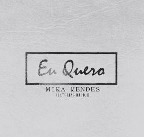 Mika Mendes - Eu Quero (feat. Djodje)