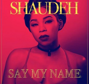 Shaudeh - Say My Name