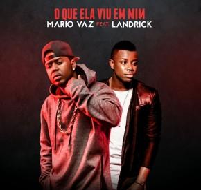 Mário Vaz - O Que Ela Viu Em Mim (feat. Landrick)