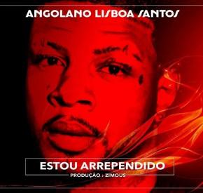 Angolano Lisboa Santos - Estou Arrependido