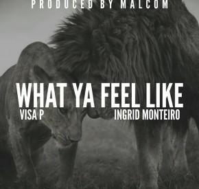 Visa P - What Ya Feel Like (feat. Ingrid Monteiro)