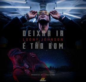 Loony Johnson - Deixa Ir/É Tão Bom