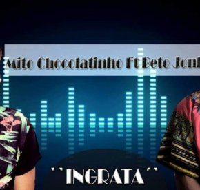 Mito Chocolatinho - Ingrata (feat. Beto John)