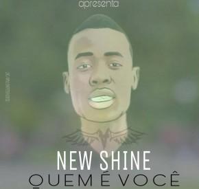 New Shine - Quem é Você