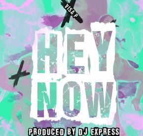 Visa P - Hey Now