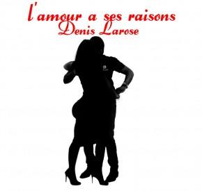 Denis Larose - L'amour a Ses Raisons